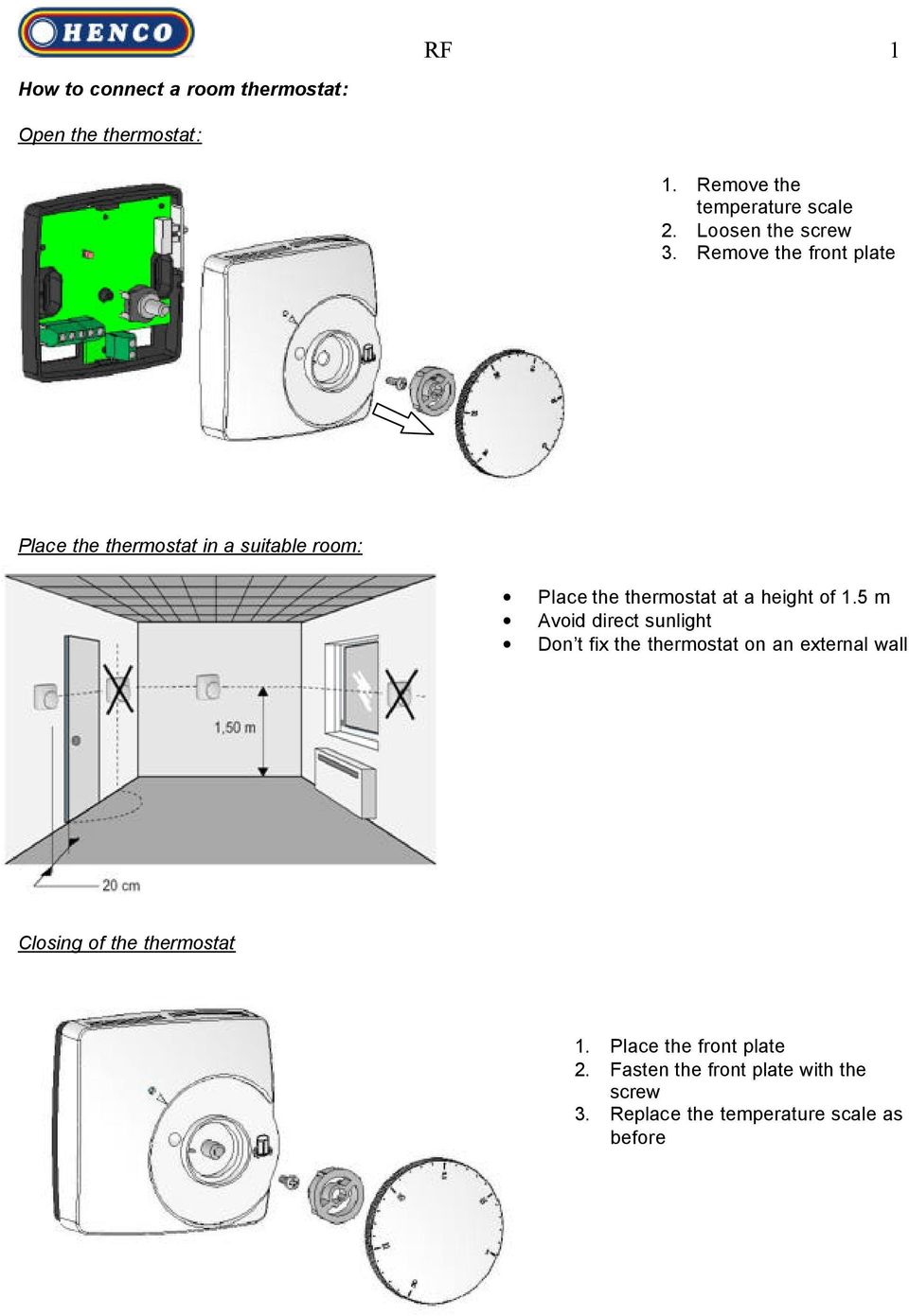 Remove the front plate Place the thermostat in a suitable room: Place the thermostat at a height of 1.
