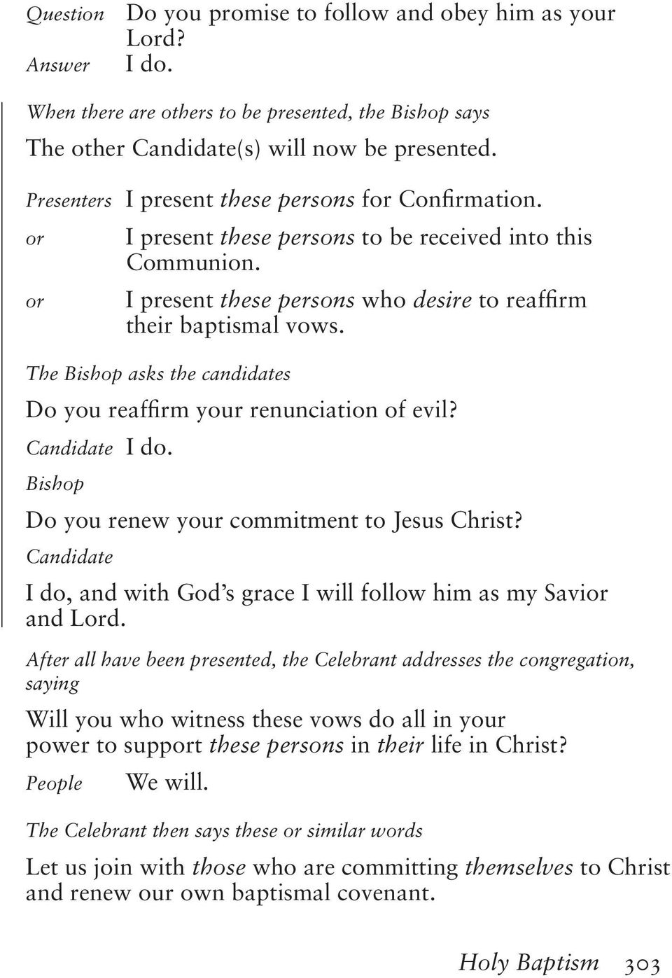 The Bishop asks the candidates Do you reaffirm your renunciation of evil? Candidate I do. Bishop Do you renew your commitment to Jesus Christ?