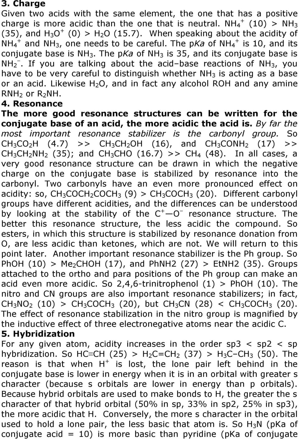 If you are talking about the acid base reactions of NH 3, you have to be very careful to distinguish whether NH 3 is acting as a base or an acid.