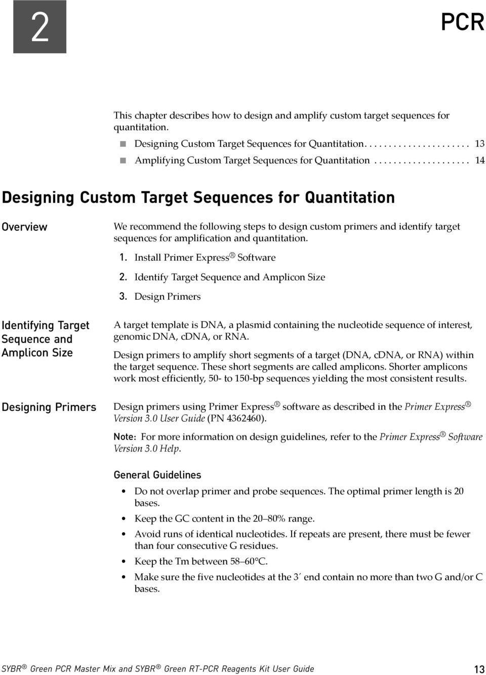................... 14 Designing Custom Target Sequences for Quantitation Overview We recommend the following steps to design custom primers and identify target sequences for amplification and quantitation.