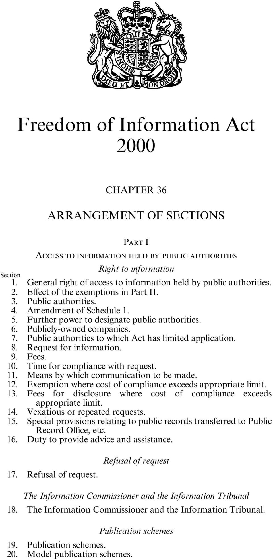 General right of access to information held by public authorities. 2. Effect of the exemptions in Part II. 3. Public authorities. 4. Amendment of Schedule 1. 5.