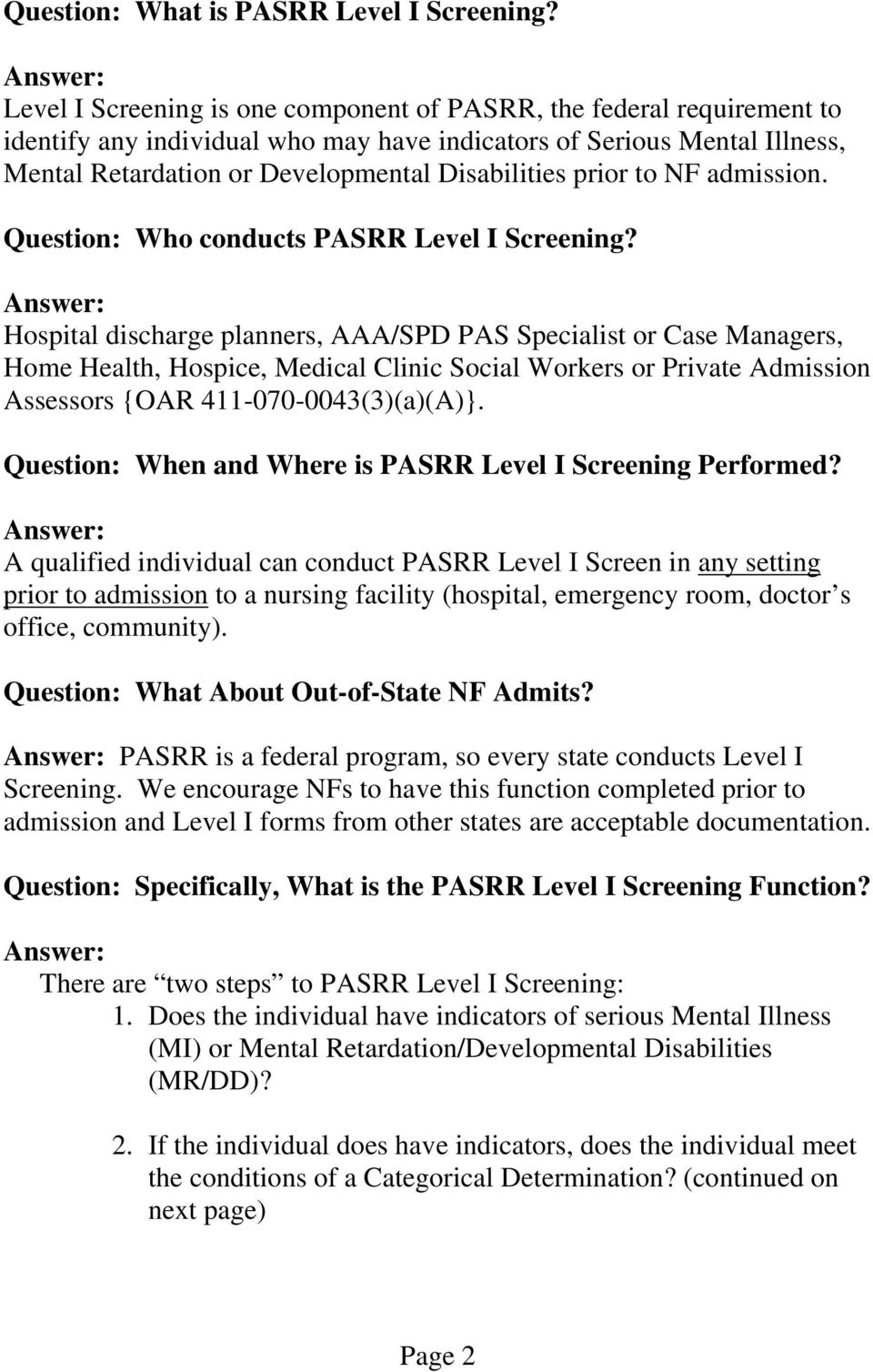 prior to NF admission. Question: Who conducts PASRR Level I Screening?