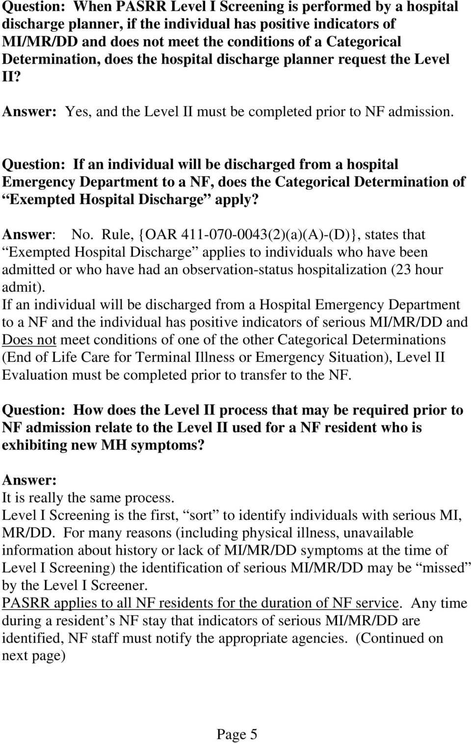 Question: If an individual will be discharged from a hospital Emergency Department to a NF, does the Categorical Determination of Exempted Hospital Discharge apply? No.