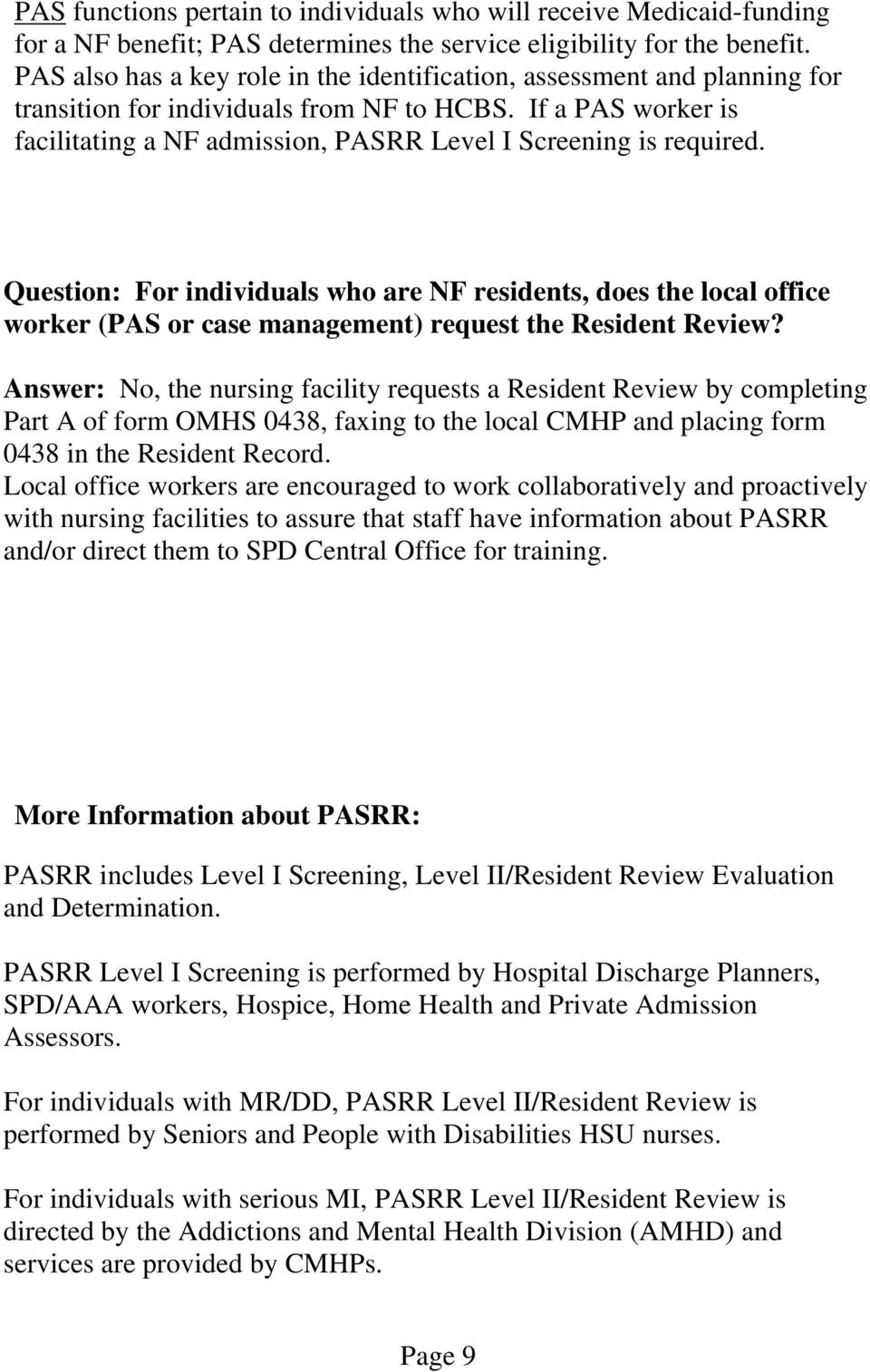 If a PAS worker is facilitating a NF admission, PASRR Level I Screening is required.