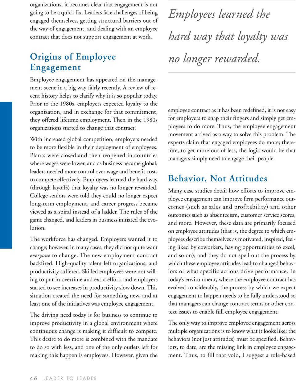 Origins of Employee Engagement Employee engagement has appeared on the management scene in a big way fairly recently. A review of recent history helps to clarify why it is so popular today.