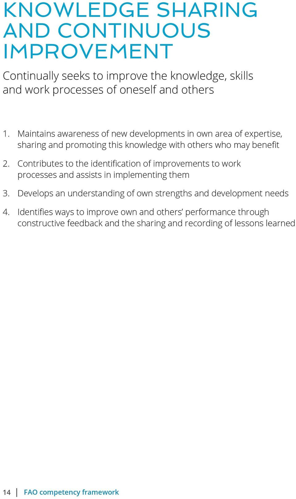 Contributes to the identification of improvements to work processes and assists in implementing them 3.