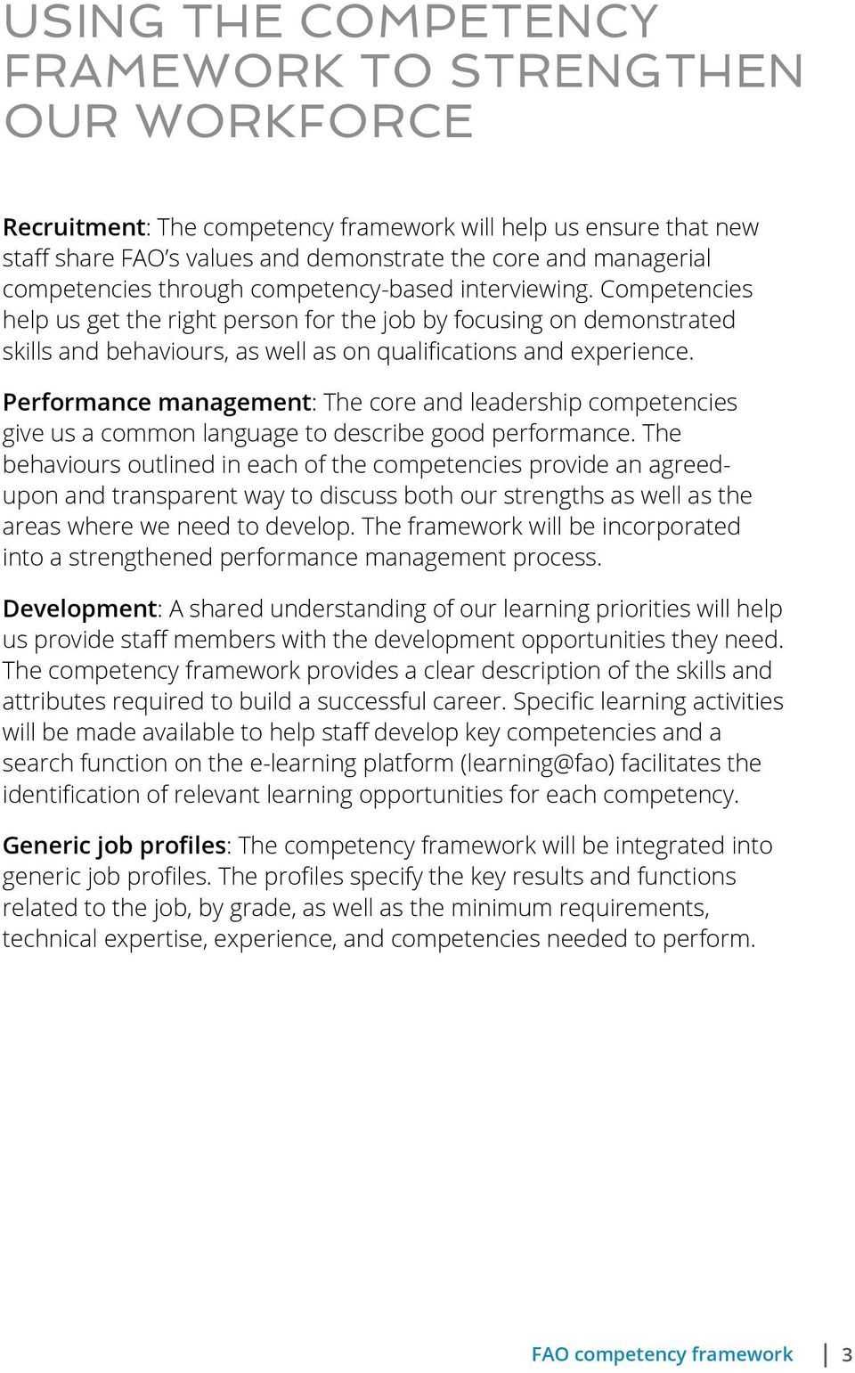 Competencies help us get the right person for the job by focusing on demonstrated skills and behaviours, as well as on qualifications and experience.