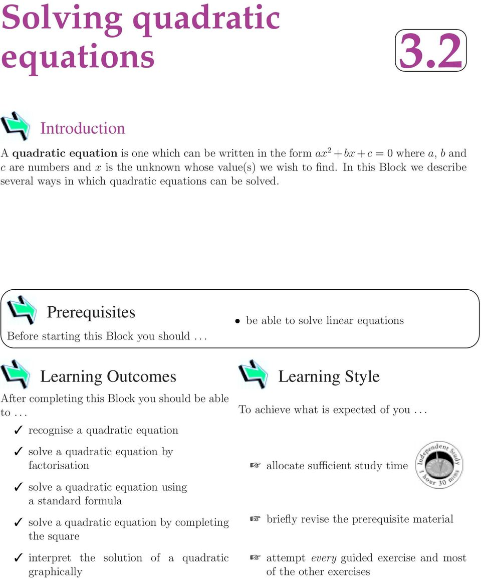 In this Block we describe several ways in which quadratic equations can be solved. Prerequisites Before starting this Block you should.