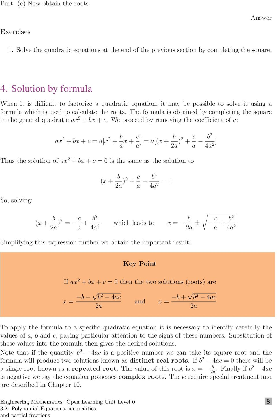 The formula is obtained by completing the square in the general quadratic ax 2 + bx + c.