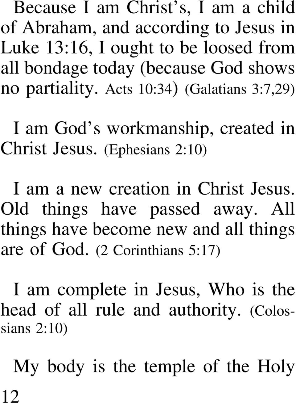 (Ephesians 2:10) I am a new creation in Christ Jesus. Old things have passed away.
