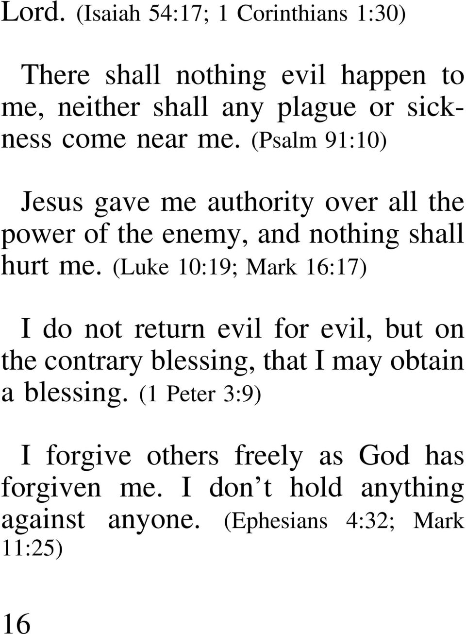 (Luke 10:19; Mark 16:17) I do not return evil for evil, but on the contrary blessing, that I may obtain a blessing.