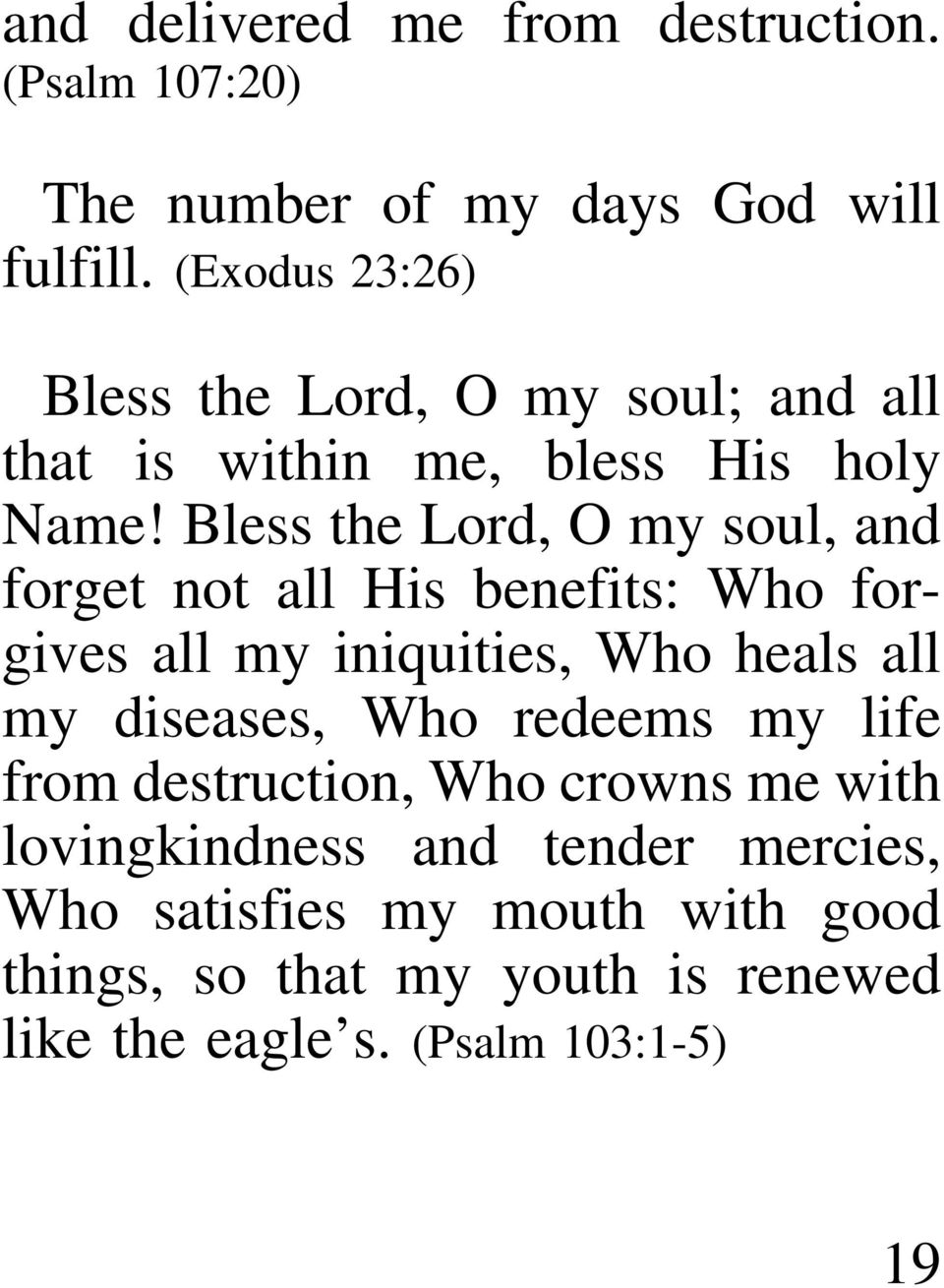 Bless the Lord, O my soul, and forget not all His benefits: Who forgives all my iniquities, Who heals all my diseases, Who