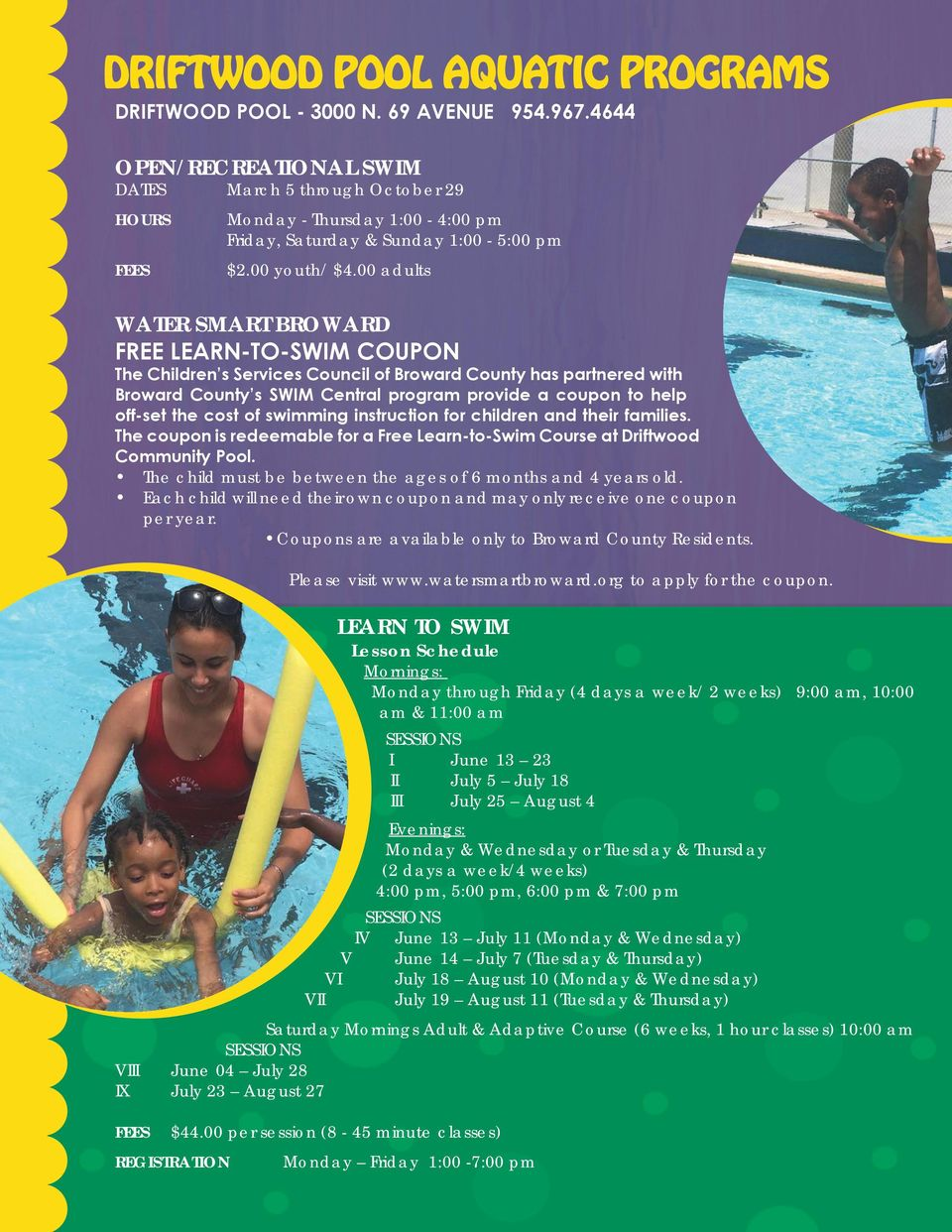 00 adults WATER SMART BROWARD FREE LEARN-TO-SWIM COUPON The Children s Services Council of Broward County has partnered with Broward County s SWIM Central program provide a coupon to help off-set the