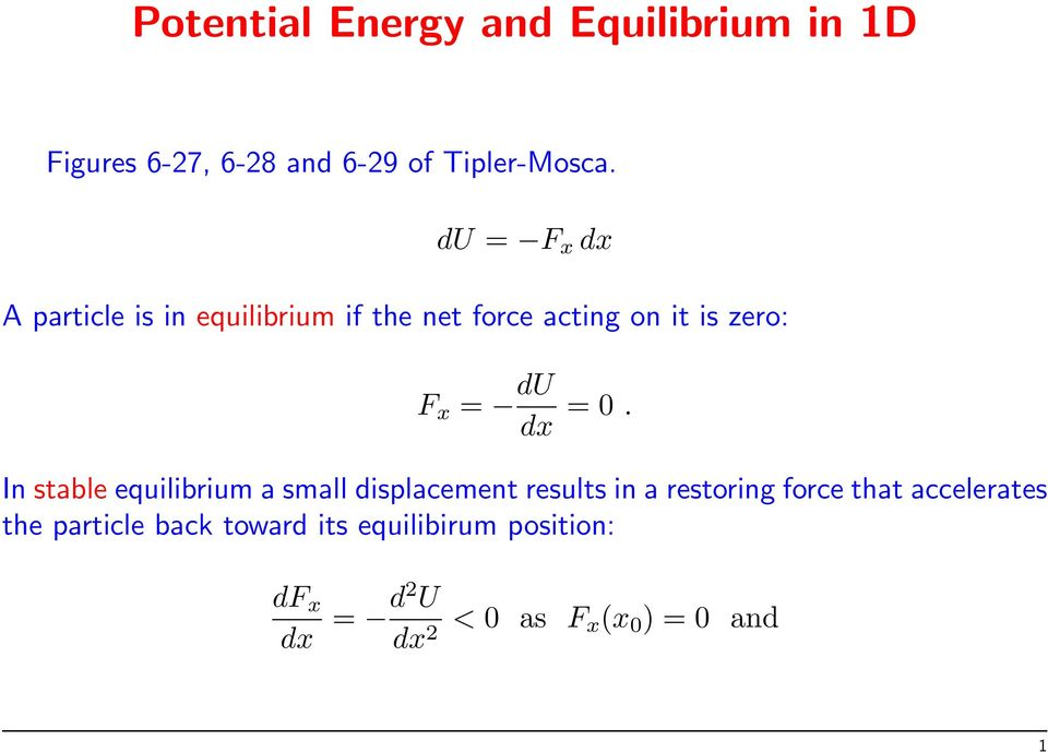 = 0. In stable equilibrium a small displacement results in a restoring force that