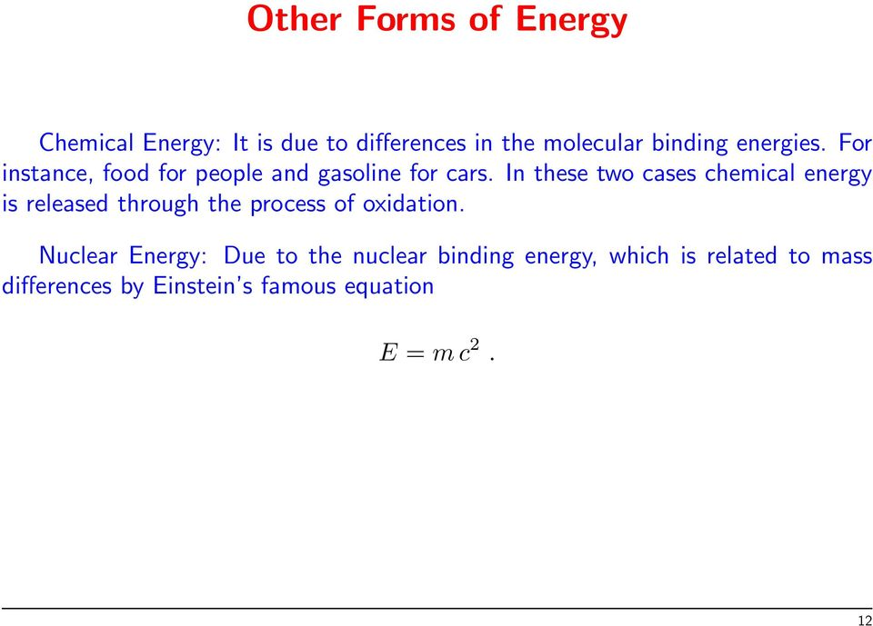 In these two cases chemical energy is released through the process of oxidation.