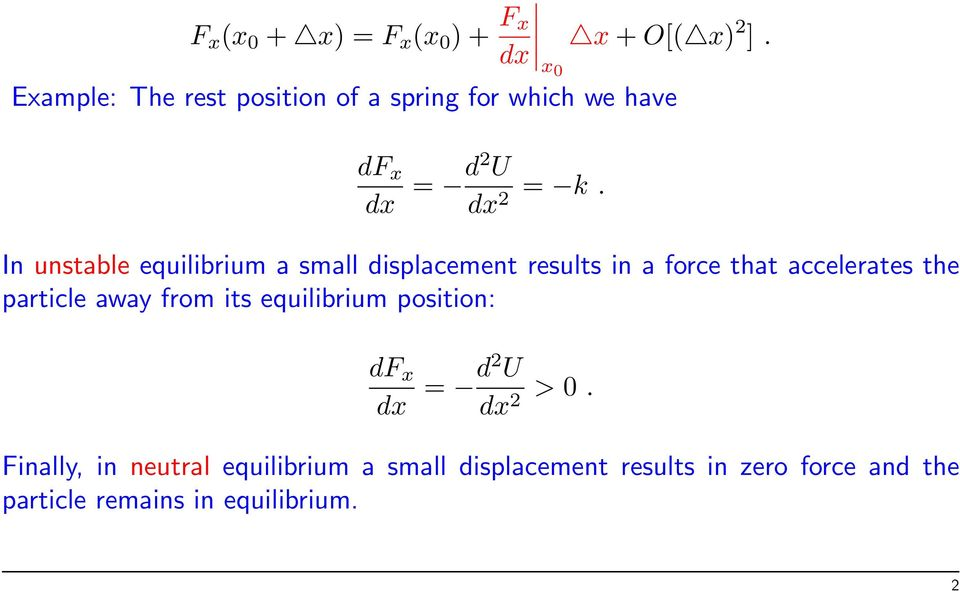 In unstable equilibrium a small displacement results in a force that accelerates the particle away