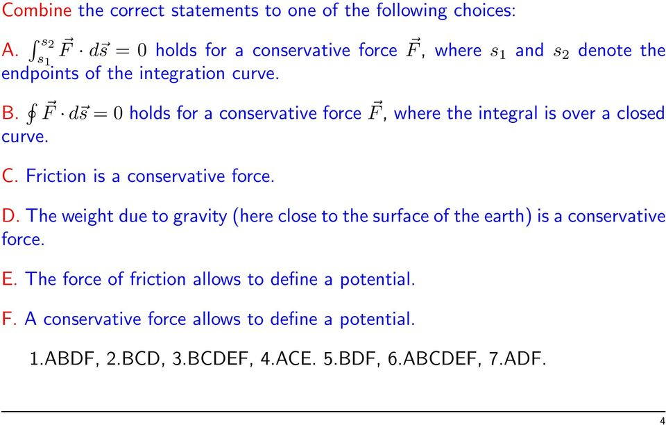 F d s = 0 holds for a conservative force F, where the integral is over a closed curve. C. Friction is a conservative force. D.