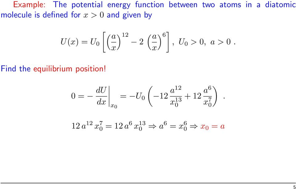 U 0 > 0, a > 0. x x) Find the equilibrium position!