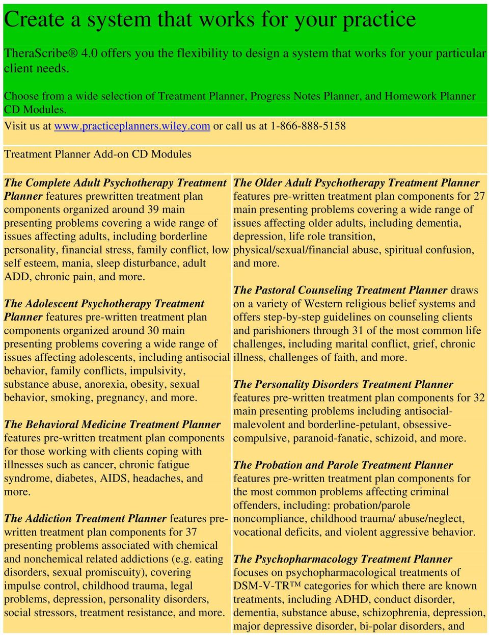 com or call us at 1-866-888-5158 Treatment Planner Add-on CD Modules The Complete Adult Psychotherapy Treatment components organized around 39 main presenting problems covering a wide range of issues
