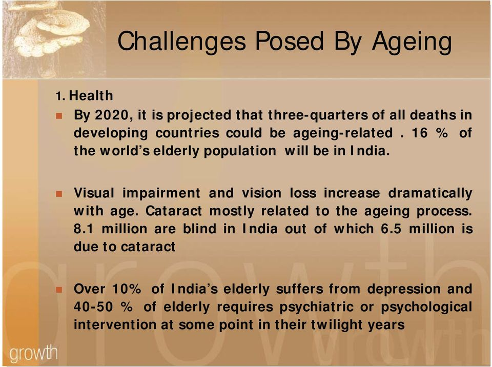 16 % of the world s elderly population will be in India. Visual impairment and vision loss increase dramatically with age.
