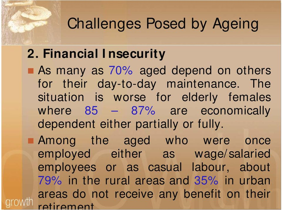 The situation is worse for elderly females where 85 87% are economically dependent either partially or