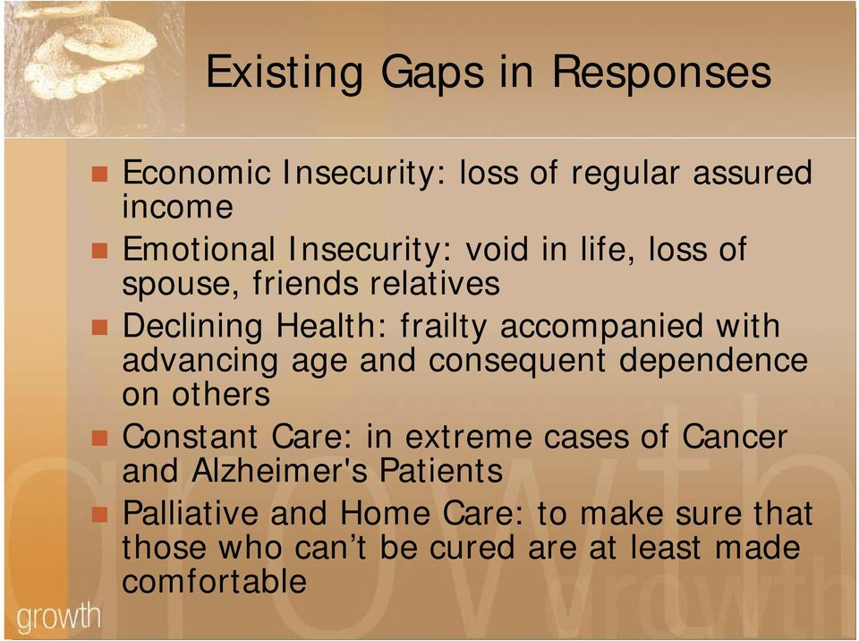 age and consequent dependence on others Constant Care: in extreme cases of Cancer and Alzheimer's