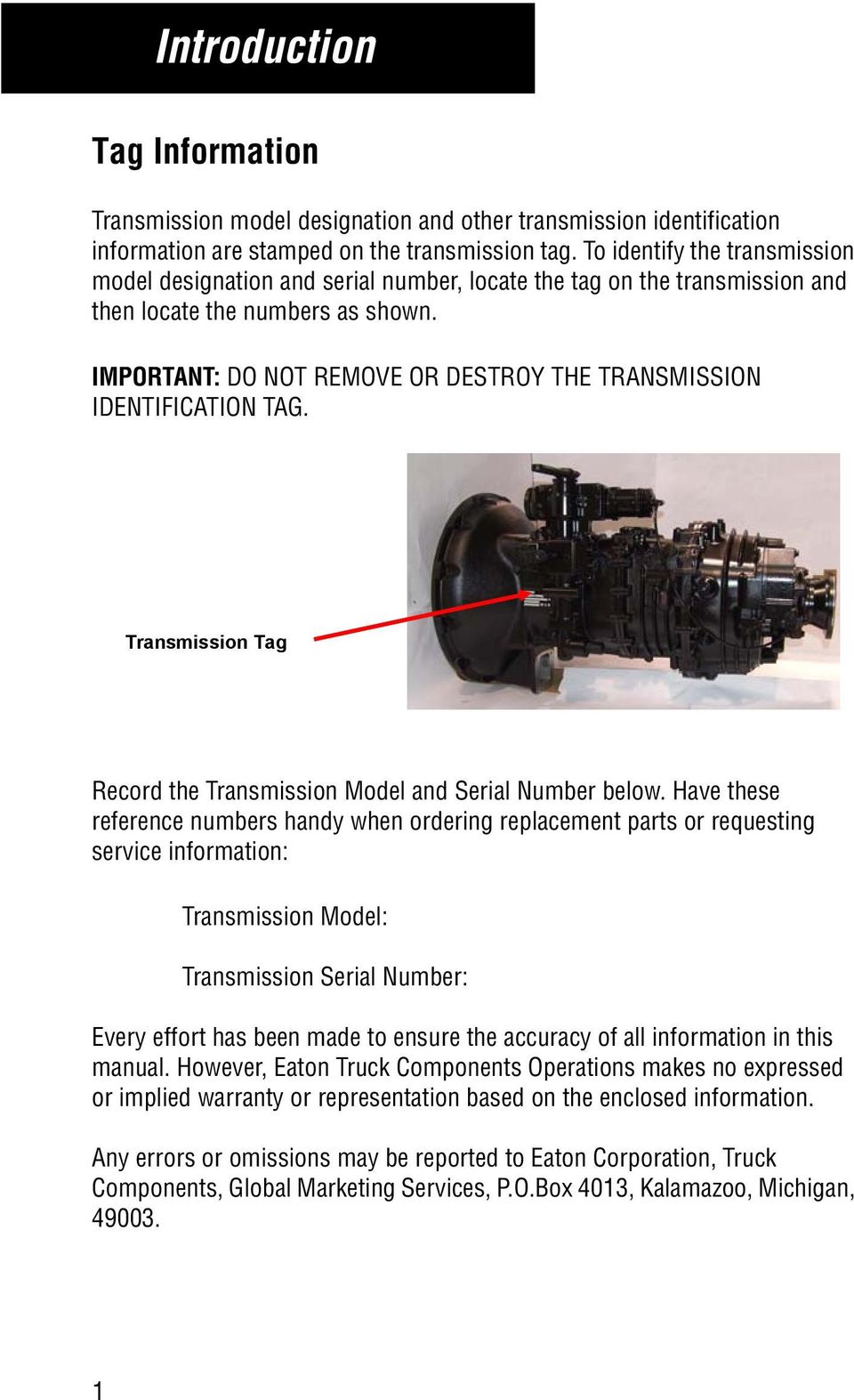 IMPORTANT: DO NOT REMOVE OR DESTROY THE TRANSMISSION IDENTIFICATION TAG. Transmission Tag Record the Transmission Model and Serial Number below.