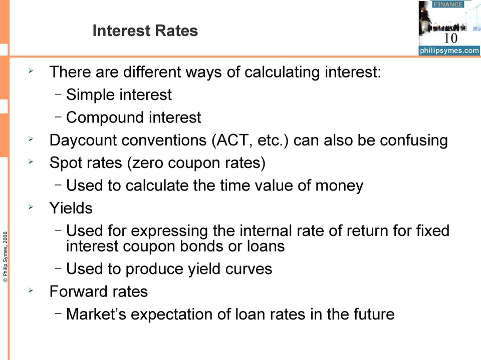 ) can also be confusing Spot rates (zero coupon rates) Used to calculate the time value of money Yields