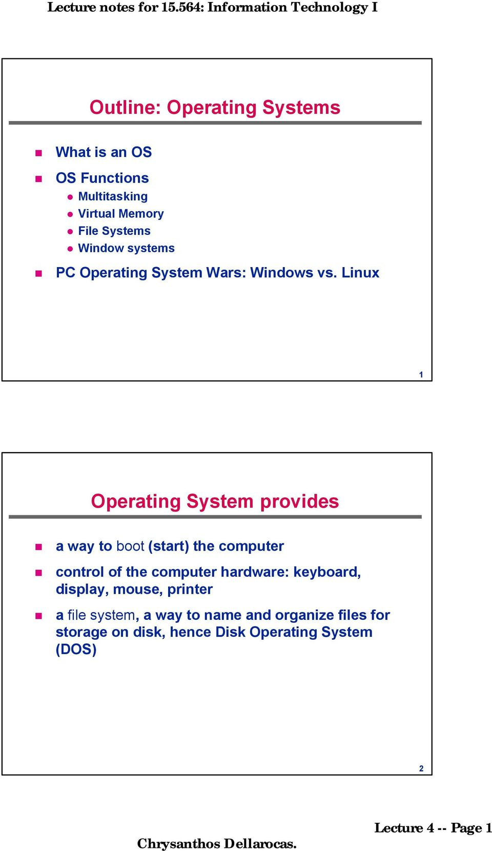 Linux 1 Operating System provides a way to boot (start) the computer control of the computer hardware: