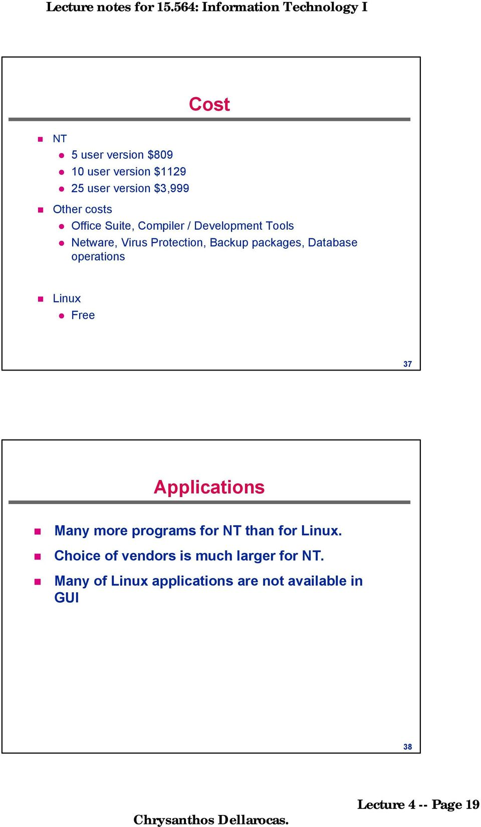 operations Linux Free 37 Applications Many more programs for NT than for Linux.