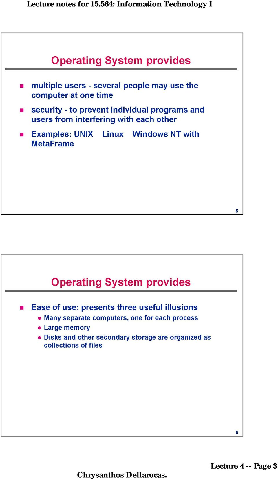 MetaFrame 5 Operating System provides Ease of use: presents three useful illusions Many separate computers, one