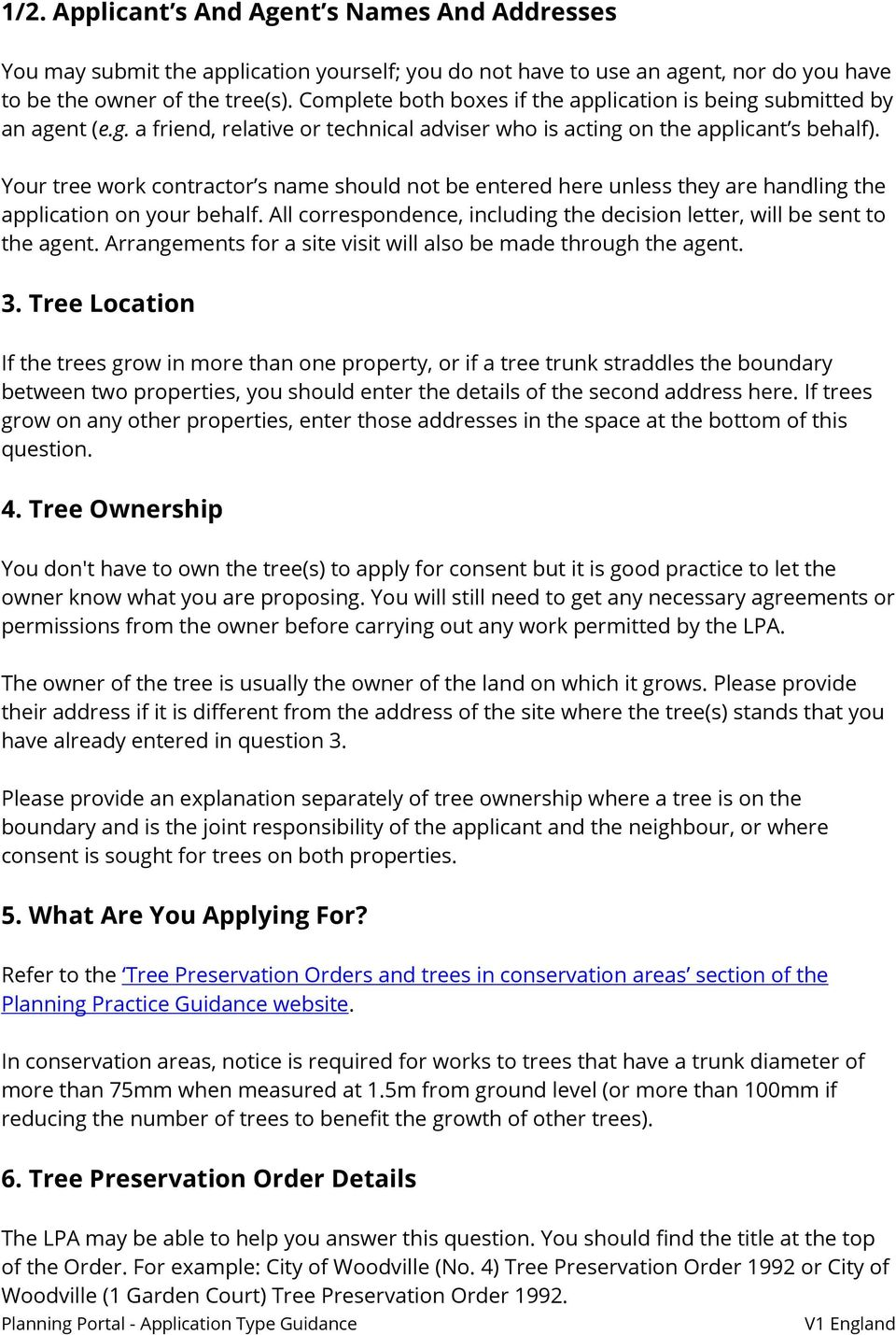 Your tree work contractor s name should not be entered here unless they are handling the application on your behalf. All correspondence, including the decision letter, will be sent to the agent.