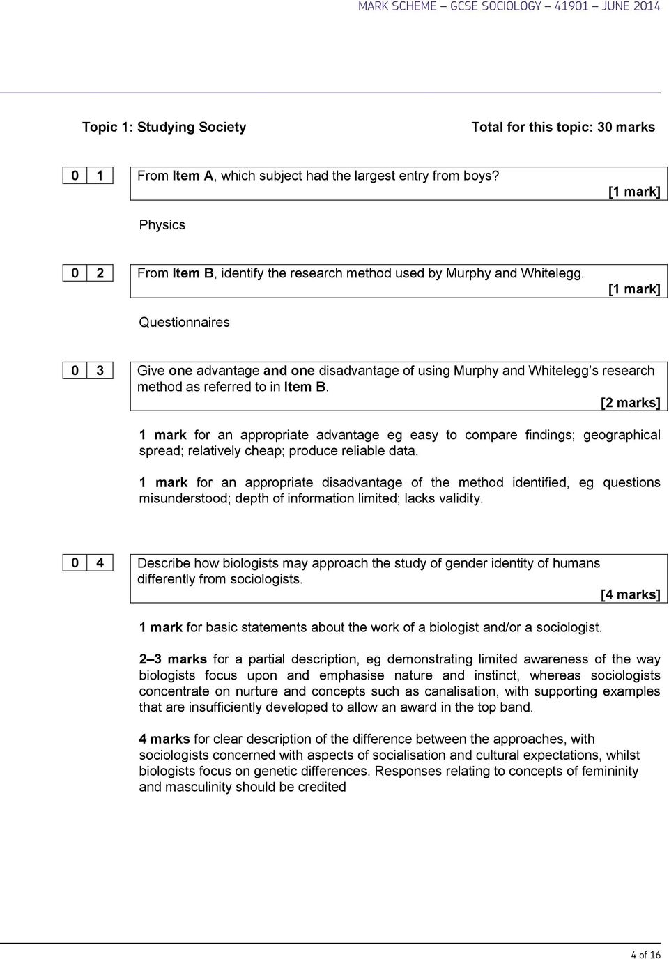 [1 mark] Questionnaires 0 3 Give one advantage and one disadvantage of using Murphy and Whitelegg s research method as referred to in Item B.