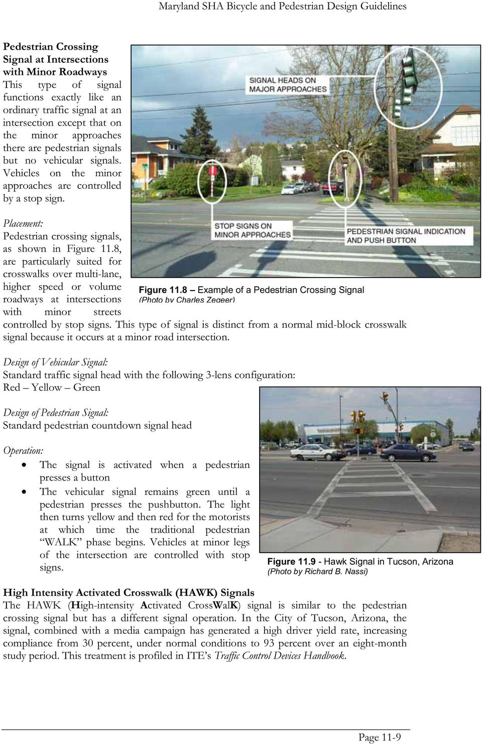 8, are particularly suited for crosswalks over multi-lane, higher speed or volume roadways at intersections with minor streets controlled by stop signs.