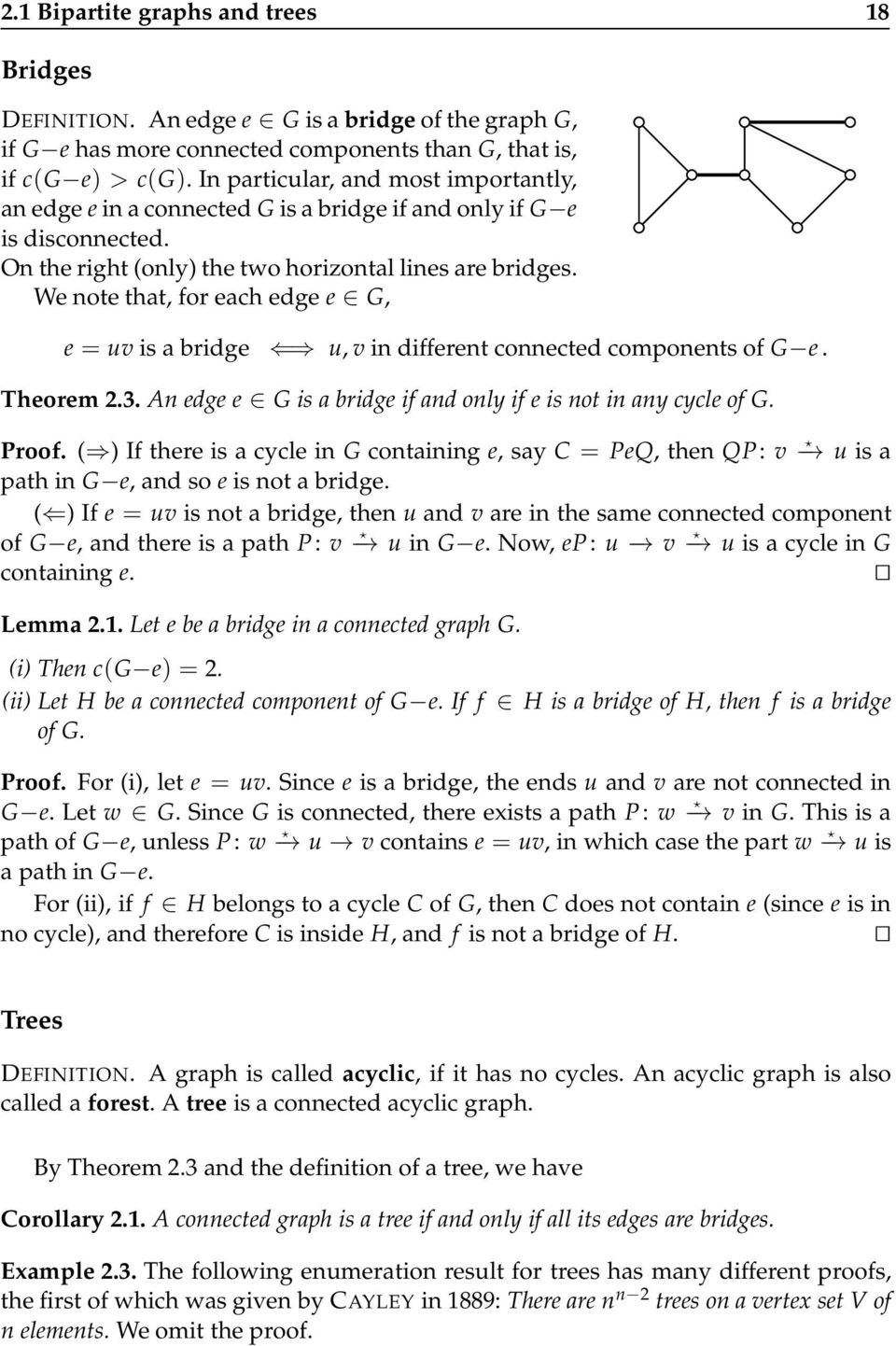 We note that, for each edge e G, e = uv is a bridge u, v in different connected components of G e. Theorem 2.3. An edge e G is a bridge if and only if e is not in any cycle of G. Proof.