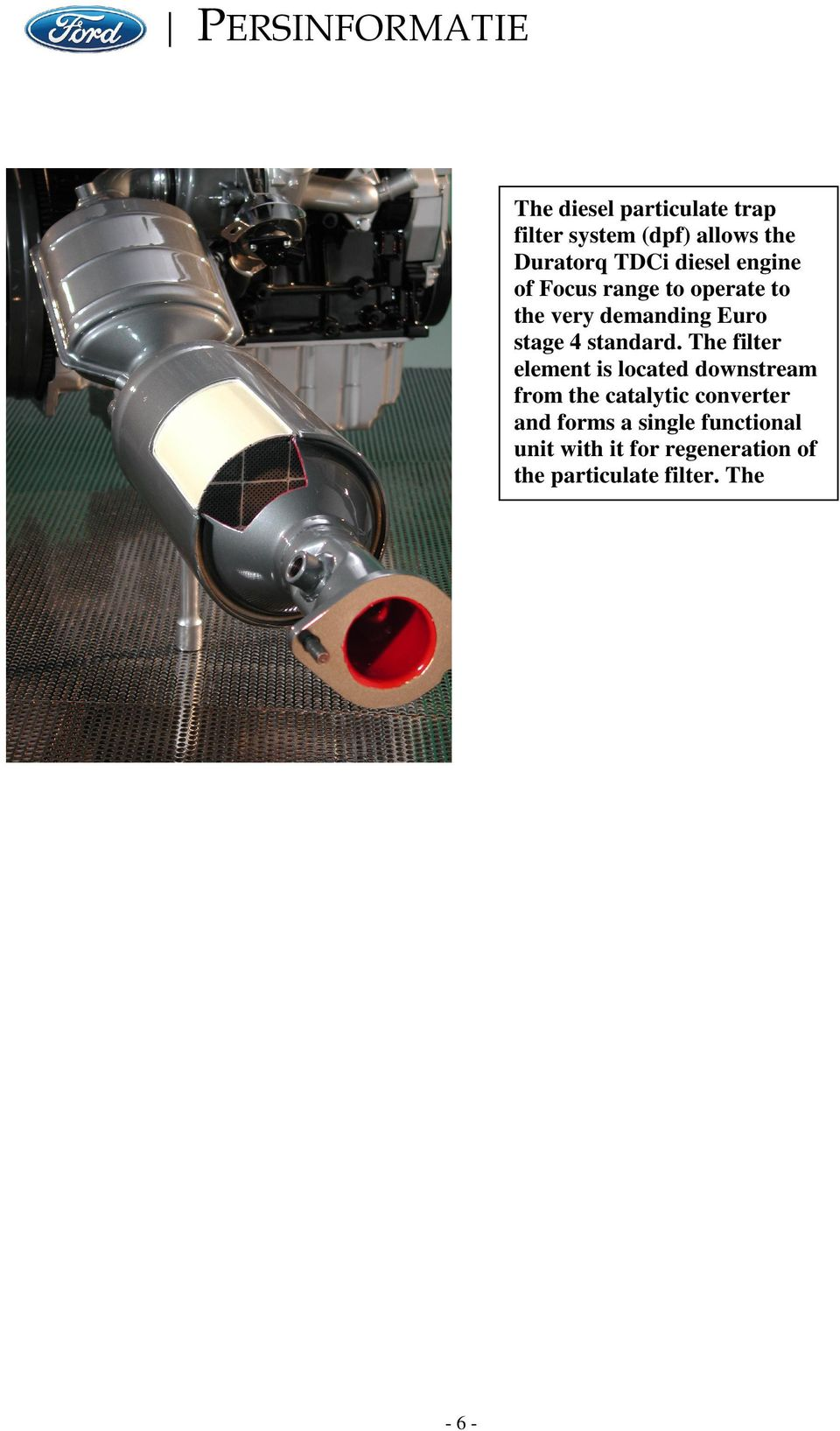 The filter element is located downstream from the catalytic converter and forms a