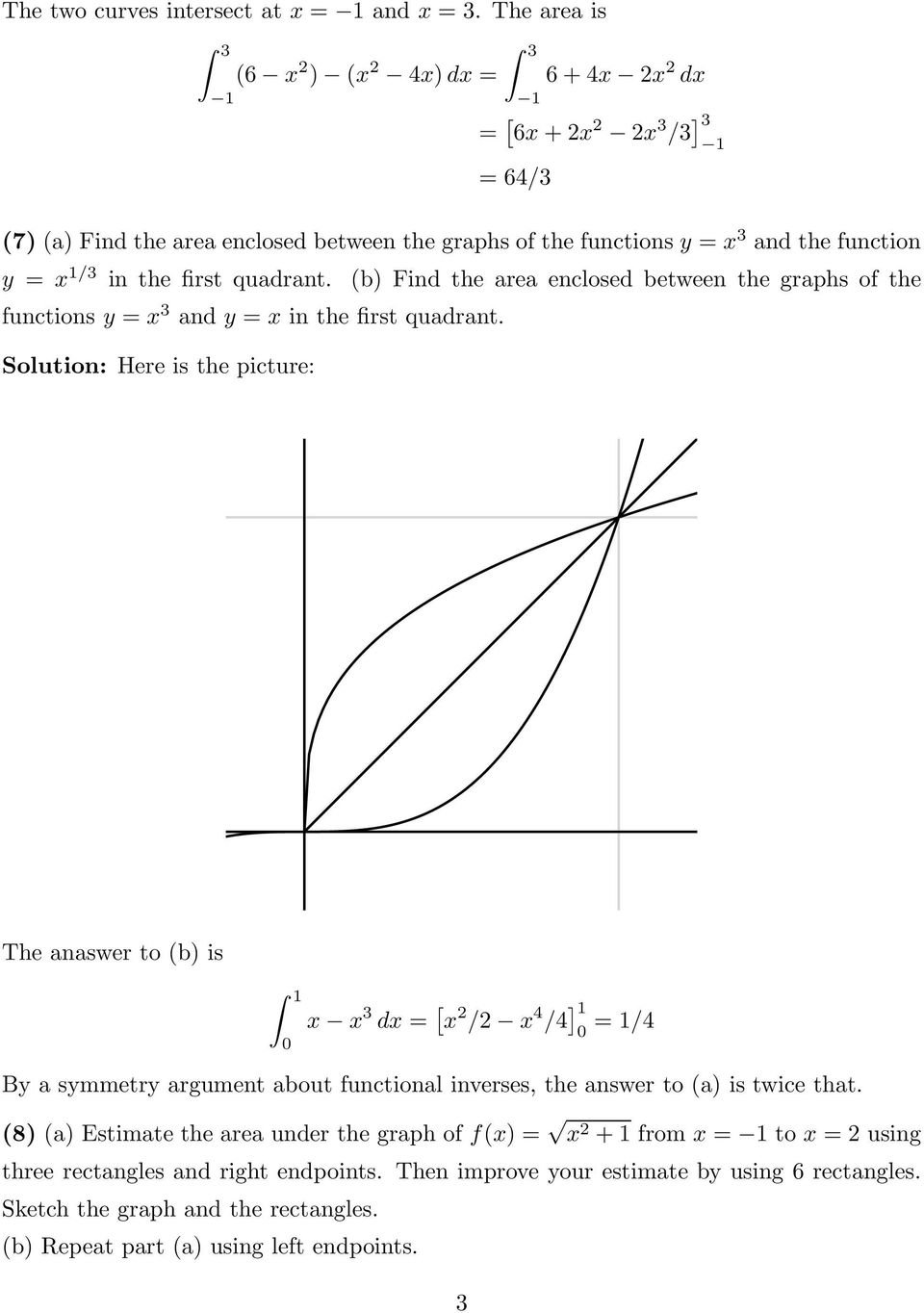 quadrant. (b) Find the area enclosed between the graphs of the functions y = x 3 and y = x in the first quadrant.