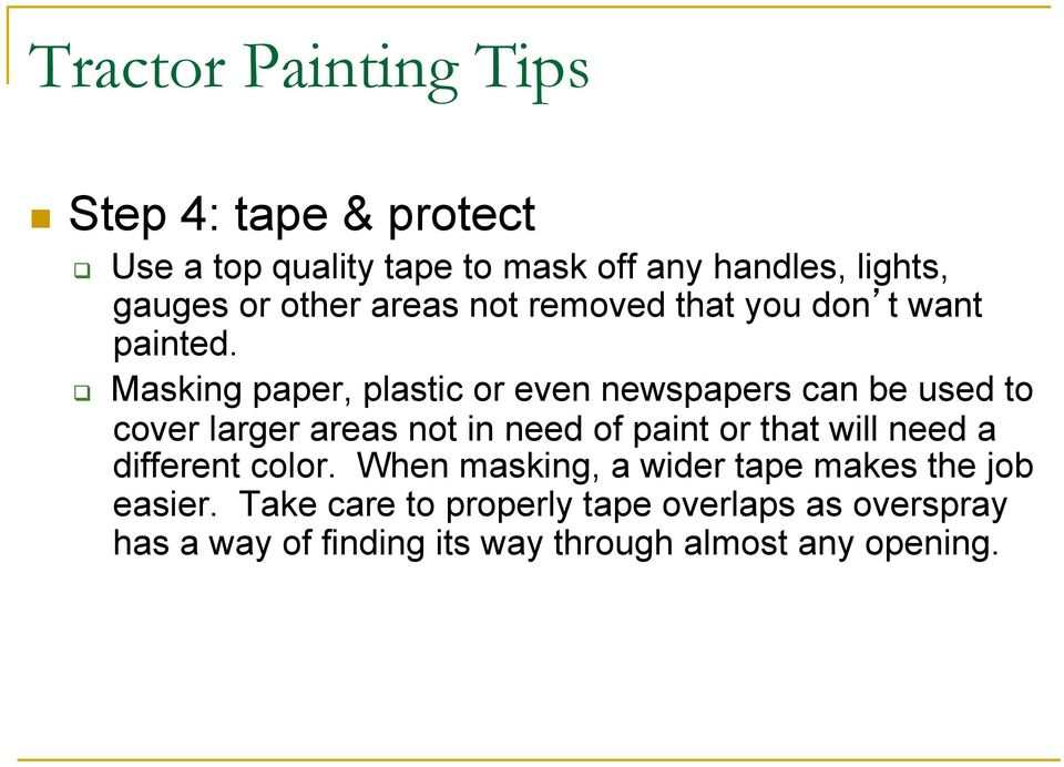 Masking paper, plastic or even newspapers can be used to cover larger areas not in need of paint or that