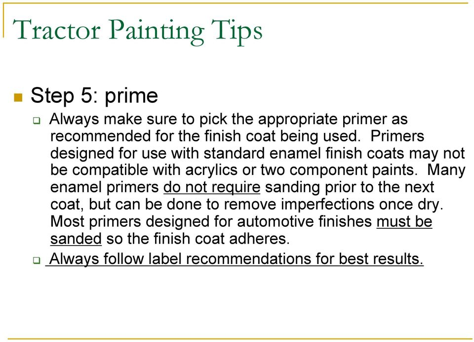 Many enamel primers do not require sanding prior to the next coat, but can be done to remove imperfections once dry.