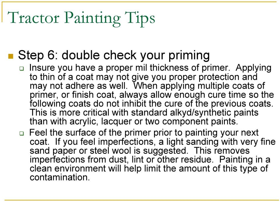 This is more critical with standard alkyd/synthetic paints than with acrylic, lacquer or two component paints. Feel the surface of the primer prior to painting your next coat.