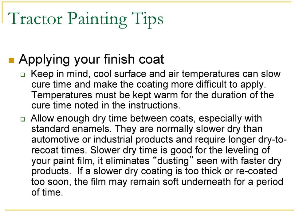Allow enough dry time between coats, especially with standard enamels.
