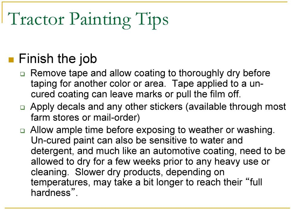 Apply decals and any other stickers (available through most farm stores or mail-order) Allow ample time before exposing to weather or washing.
