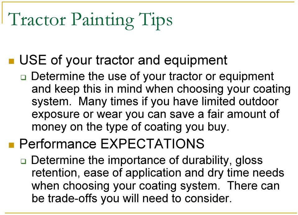 Many times if you have limited outdoor exposure or wear you can save a fair amount of money on the type of coating