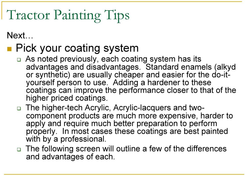Adding a hardener to these coatings can improve the performance closer to that of the higher priced coatings.