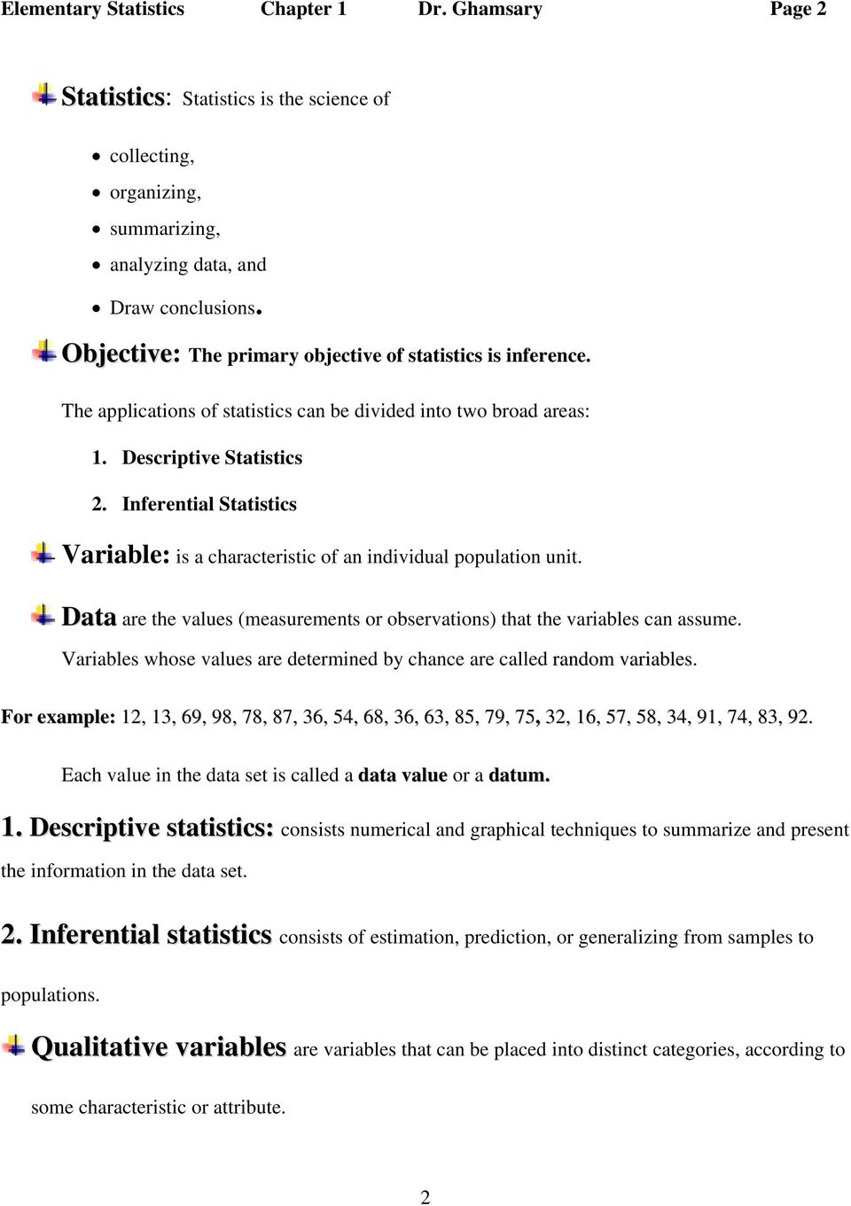 Inferential Statistics Variable: is a characteristic of an individual population unit. Data are the values (measurements or observations) that the variables can assume.