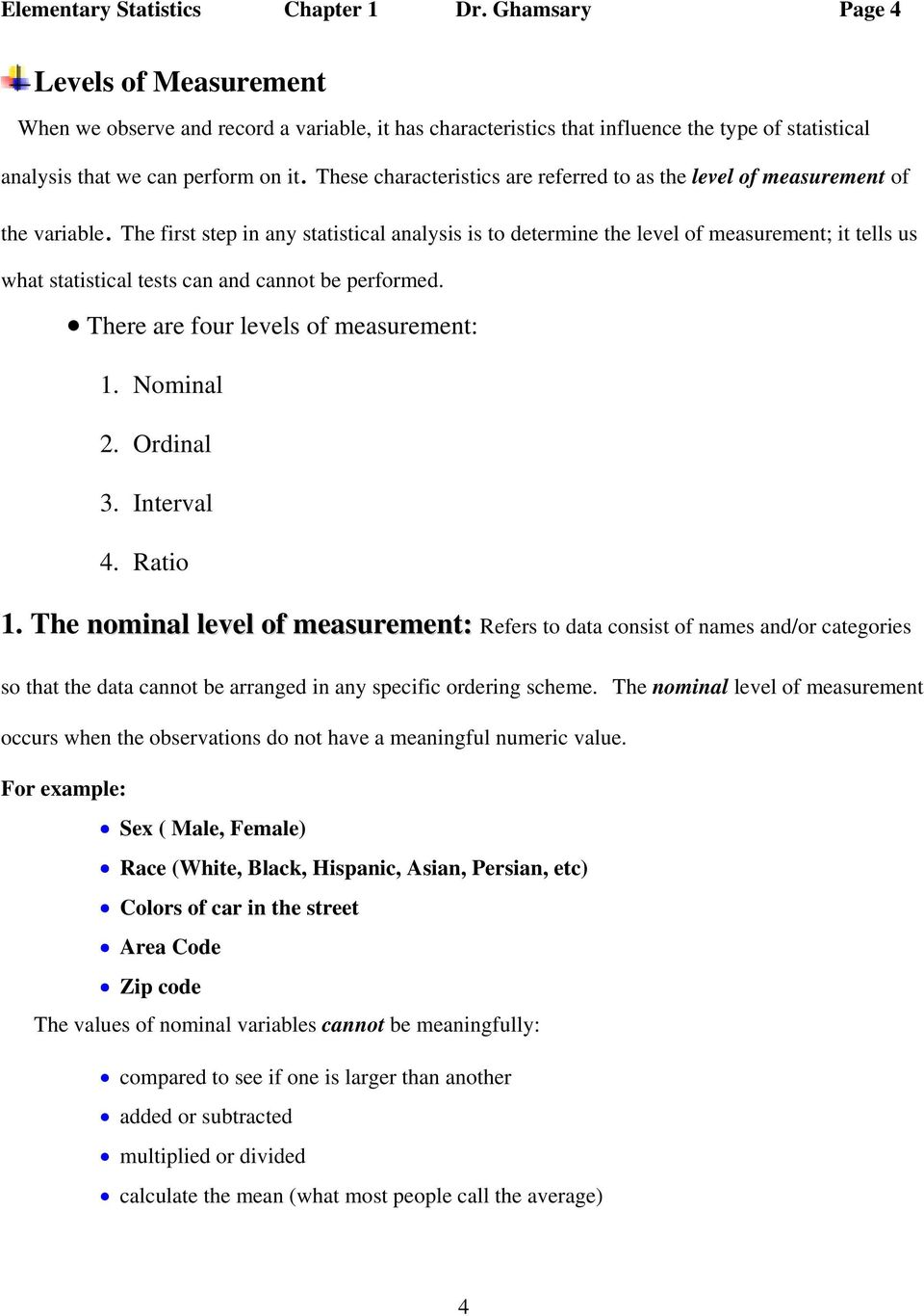 These characteristics are referred to as the level of measurement of the variable.