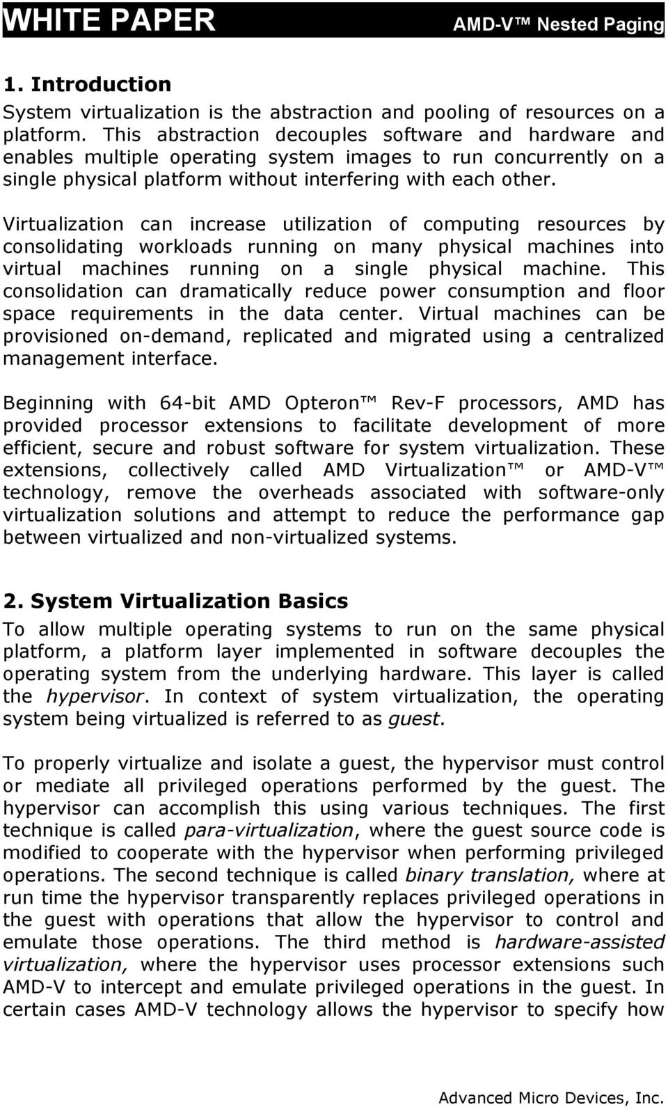 Virtualization can increase utilization of computing resources by consolidating workloads running on many physical machines into virtual machines running on a single physical machine.