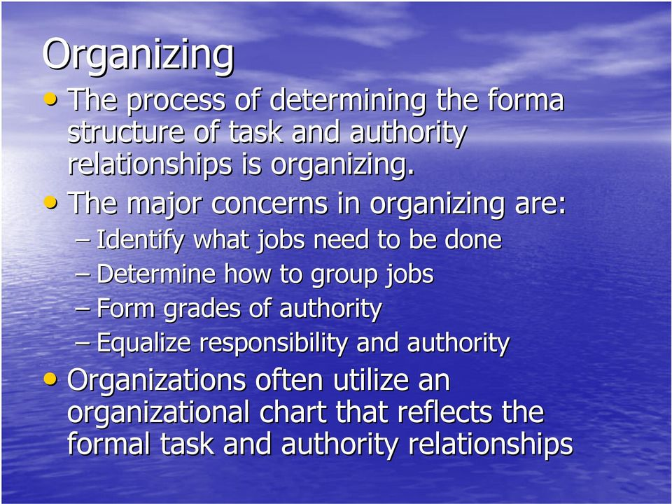 The major concerns in organizing are: Identify what jobs need to be done Determine how to group