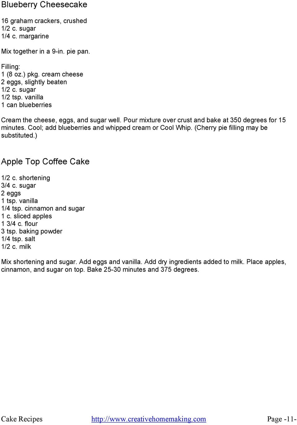 (Cherry pie filling may be substituted.) Apple Top Coffee Cake 1/2 c. shortening 3/4 c. sugar 2 eggs 1/4 tsp. cinnamon and sugar 1 c. sliced apples 1 3/4 c. flour 3 tsp. baking powder 1/4 tsp.