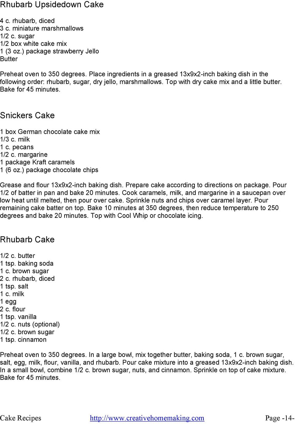 Snickers Cake 1 box German chocolate cake mix 1/3 c. milk 1 c. pecans 1/2 c. margarine 1 package Kraft caramels 1 (6 oz.) package chocolate chips Grease and flour 13x9x2-inch baking dish.